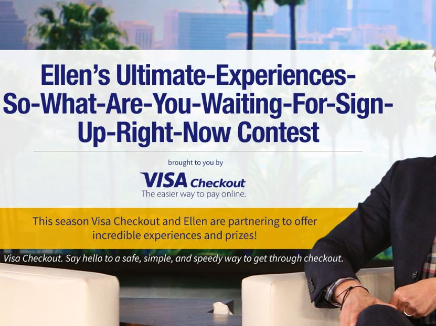 Ellen's Ultimate-Experiences-So-What-Are-You-Waiting-For-Sign-Up-Right-Now Contest
