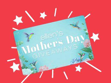 Ellen's Mother's Day Giveaway